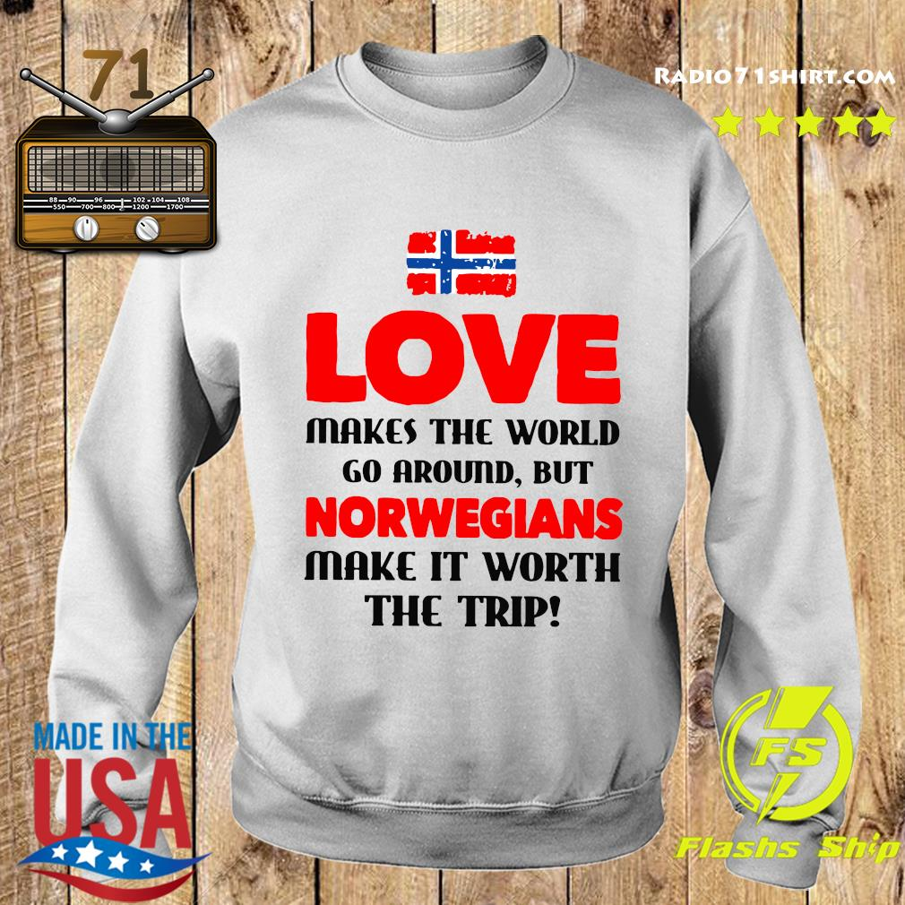 Norwegian Flag Love Makes The World Go Around But Norwegians Make It Worth The Trip Shirt Sweater