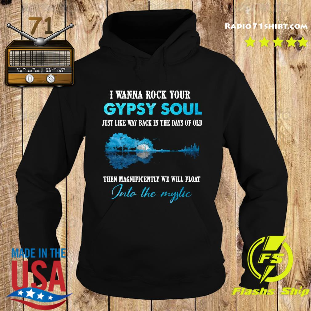 Official I Wanna Rock Your Gypsy Soul Just Like Way Back In The Days Of Old Then Magnificently We Will Float Into The Mystic Shirt Hoodie