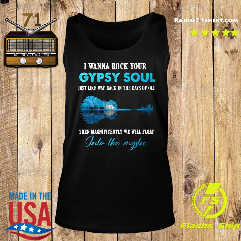 Official I Wanna Rock Your Gypsy Soul Just Like Way Back In The Days Of Old Then Magnificently We Will Float Into The Mystic Shirt Tank top