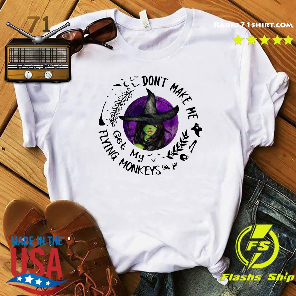 Premium Witch Don't Make Me Get My Flying Monkeys Shirt