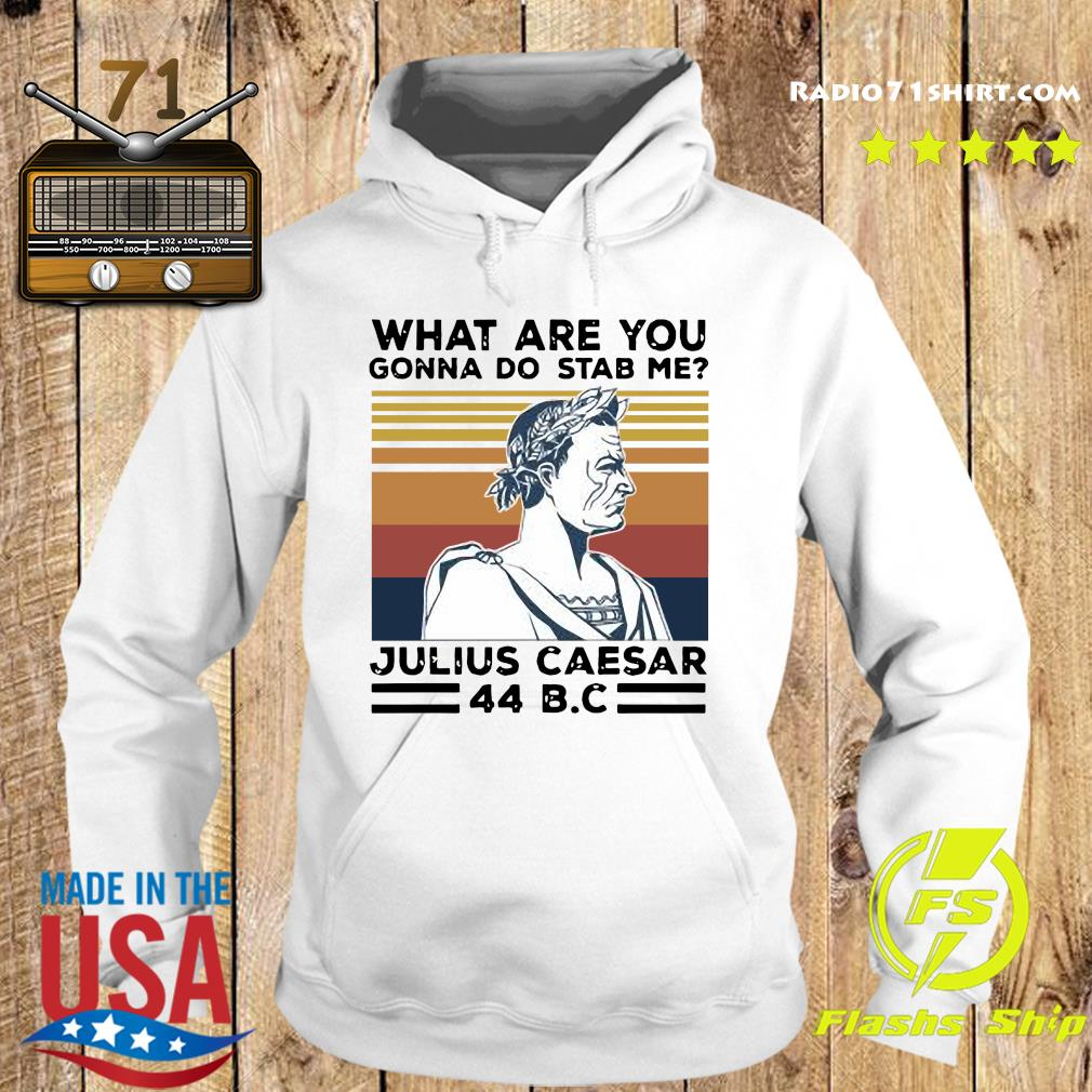 What Are You Gonna Do Stab Me Julius Caesar 44 Bc Vintage Shirt Hoodie
