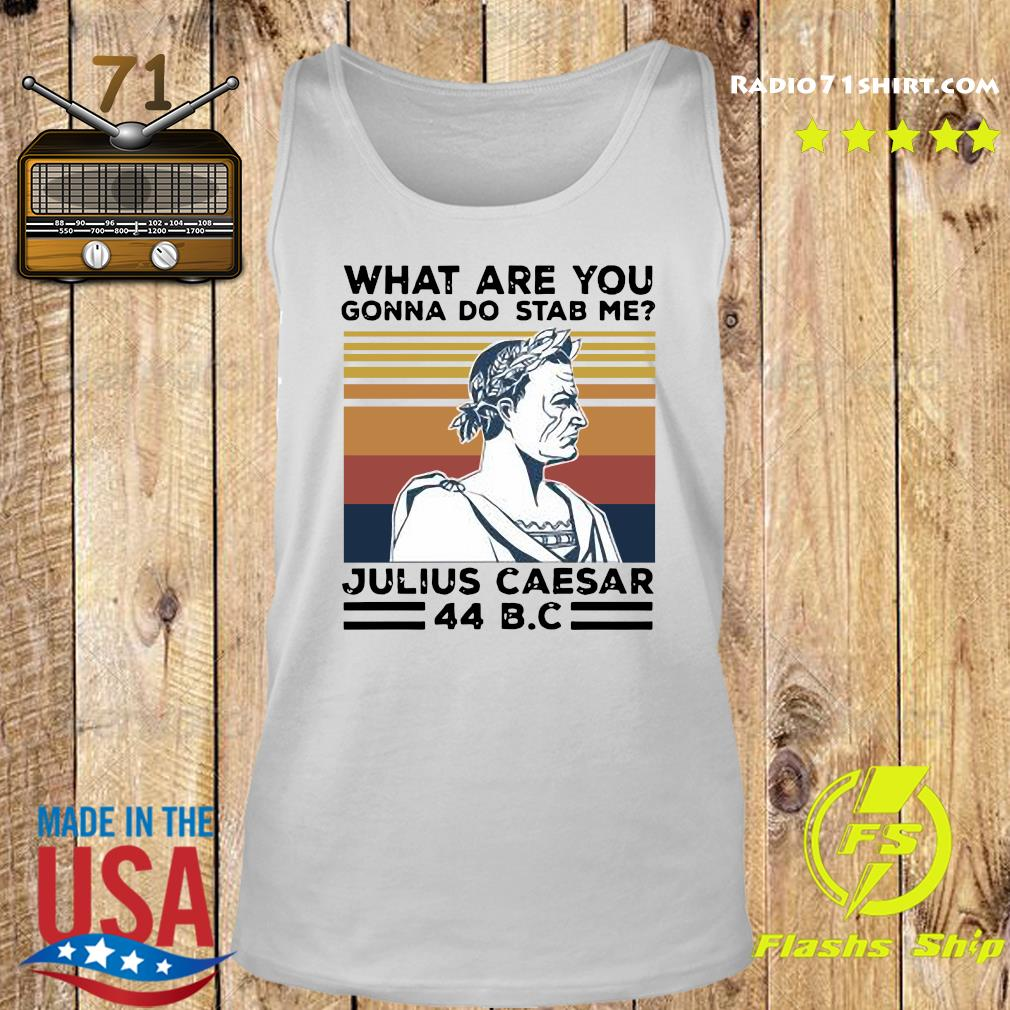 What Are You Gonna Do Stab Me Julius Caesar 44 Bc Vintage Shirt Tank top