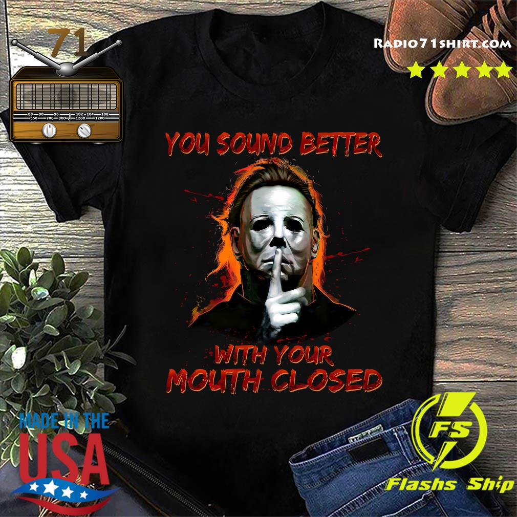 You Sound Better With Your Mouth Closed Shirt