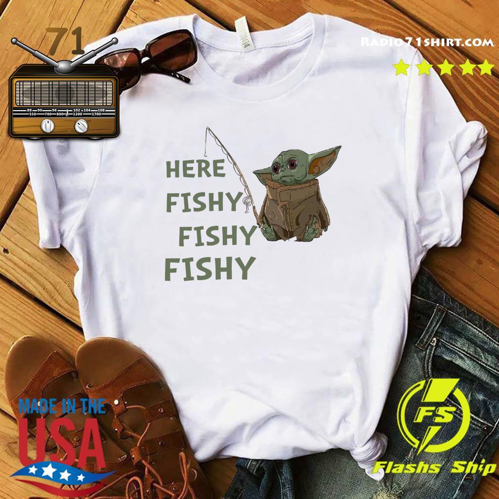 Baby Yoda Here Fishy Fishy Fishy Shirt