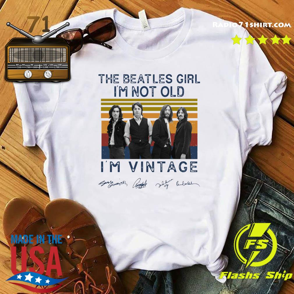 Band The Beatles Girl I'm Not Old I'm Vintage Signatures Shirt