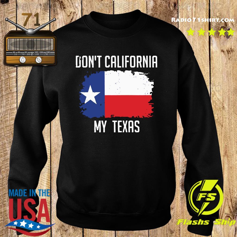 Don't' California My Texas Flag Shirt Sweater
