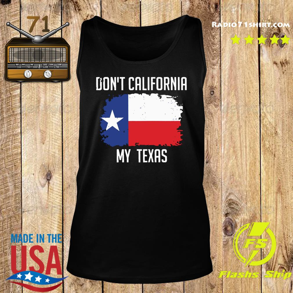 Don't' California My Texas Flag Shirt Tank top