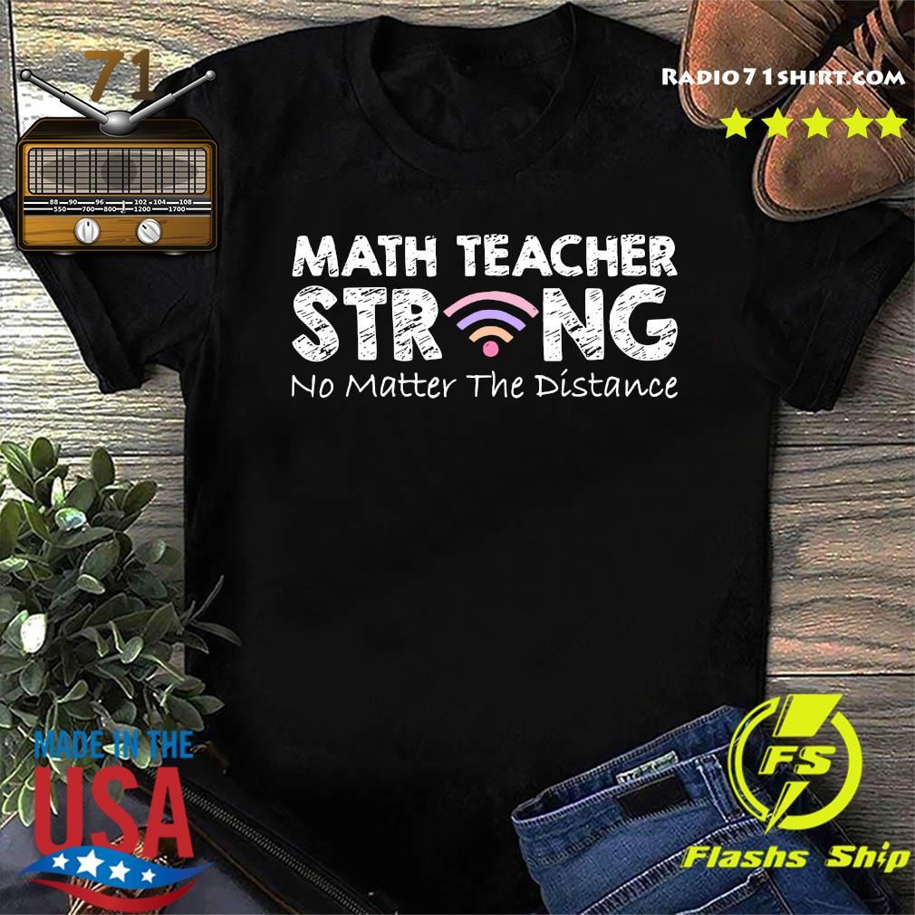 Math Teacher Strong No Matter The Distance Math Teacher Shirt