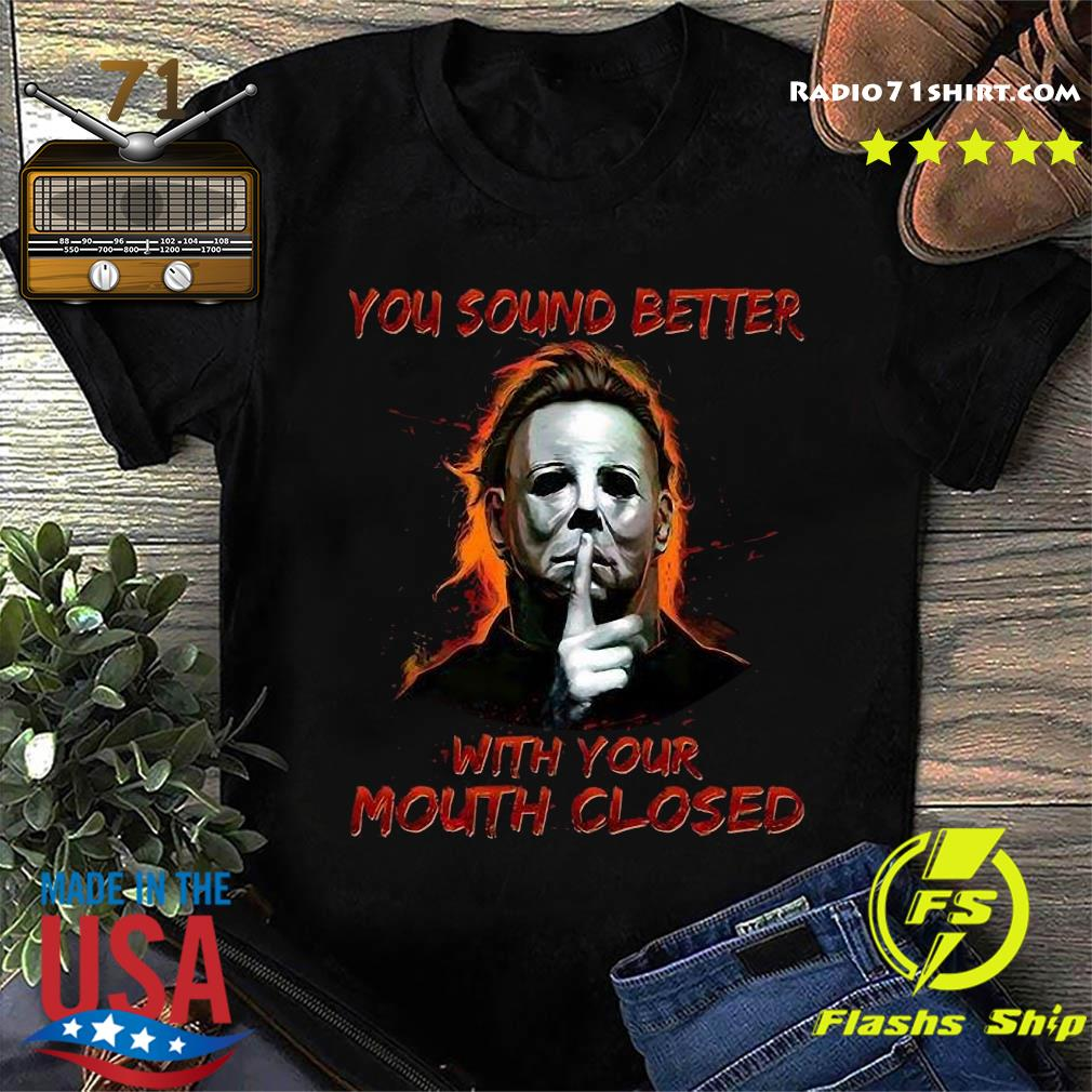 Michael You Sound Better With Your Mouth Closed Halloween 2020 Shirt