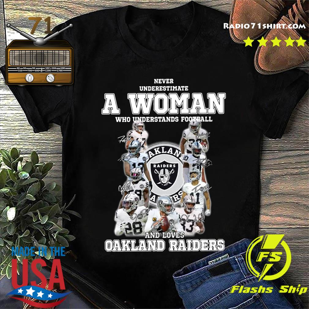 Never Underestimate A Woman Who Understands Football And Loves Oakland Raiders Signatures Shirt