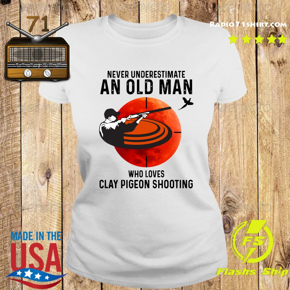 Never Underestimate An Old Man Who Loves Clay Pigeon Shooting Moon Shirt Ladies tee