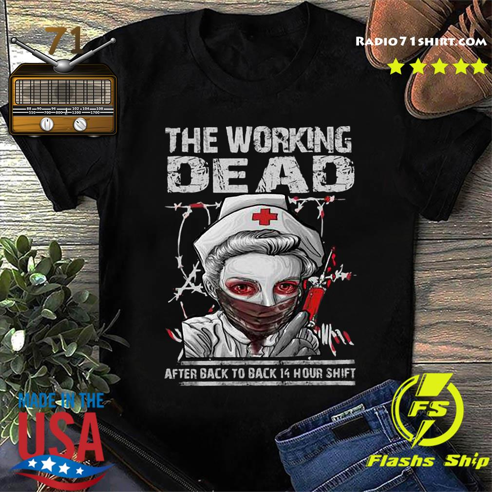 Nurse The Working Dead RN After Back To Back 14 Hour Shift Shirt