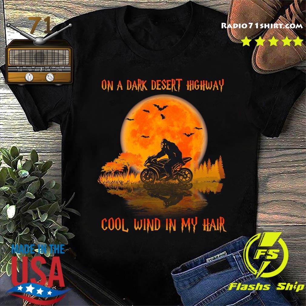 On A Dark Desert Highway Cool Wind In My Hair Bigfoot Biker Classic Shirt