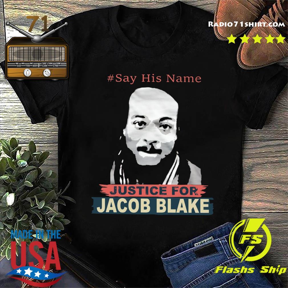 Say His Name Justice For Jacob Blake Shirt