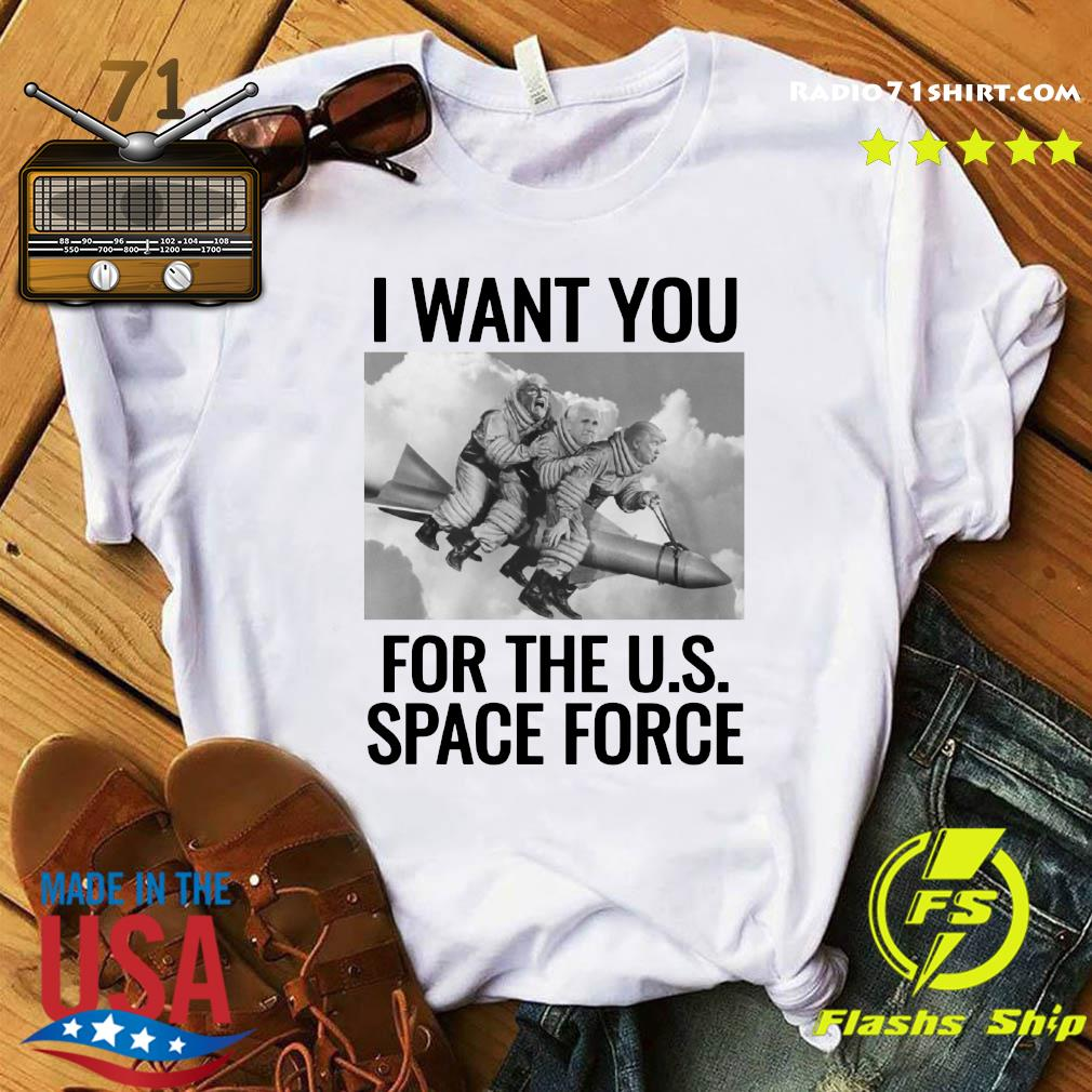 Trump I Want You For The Us Space Force Shirt
