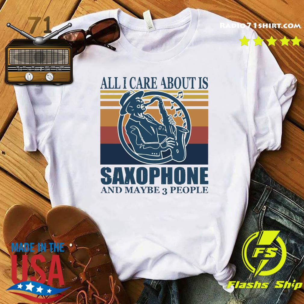 All I Care About Is Saxophone And Maybe 3 People Vintage Retro Shirt