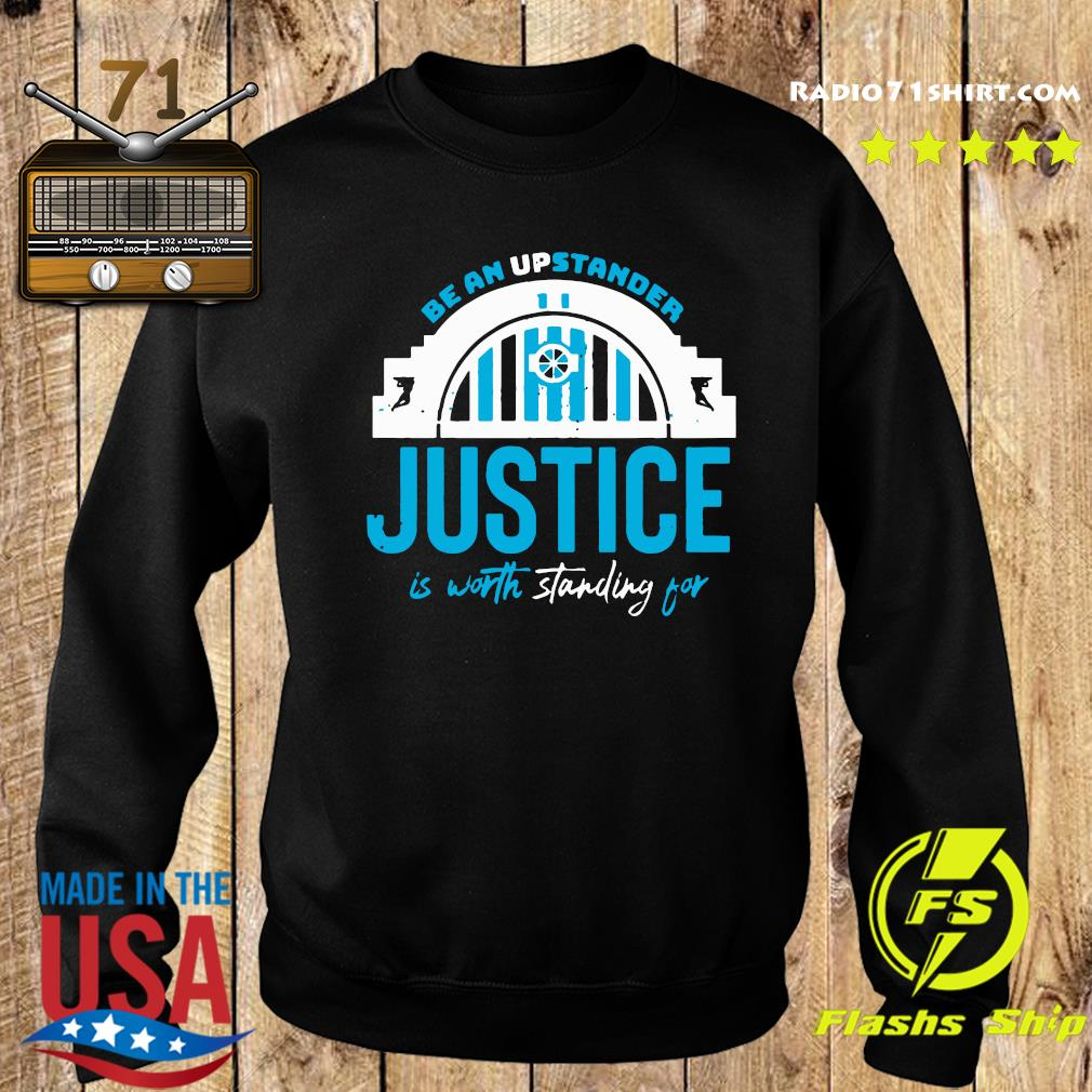 Be An Upstander Justice Is Worth Standing For Shirt Sweater