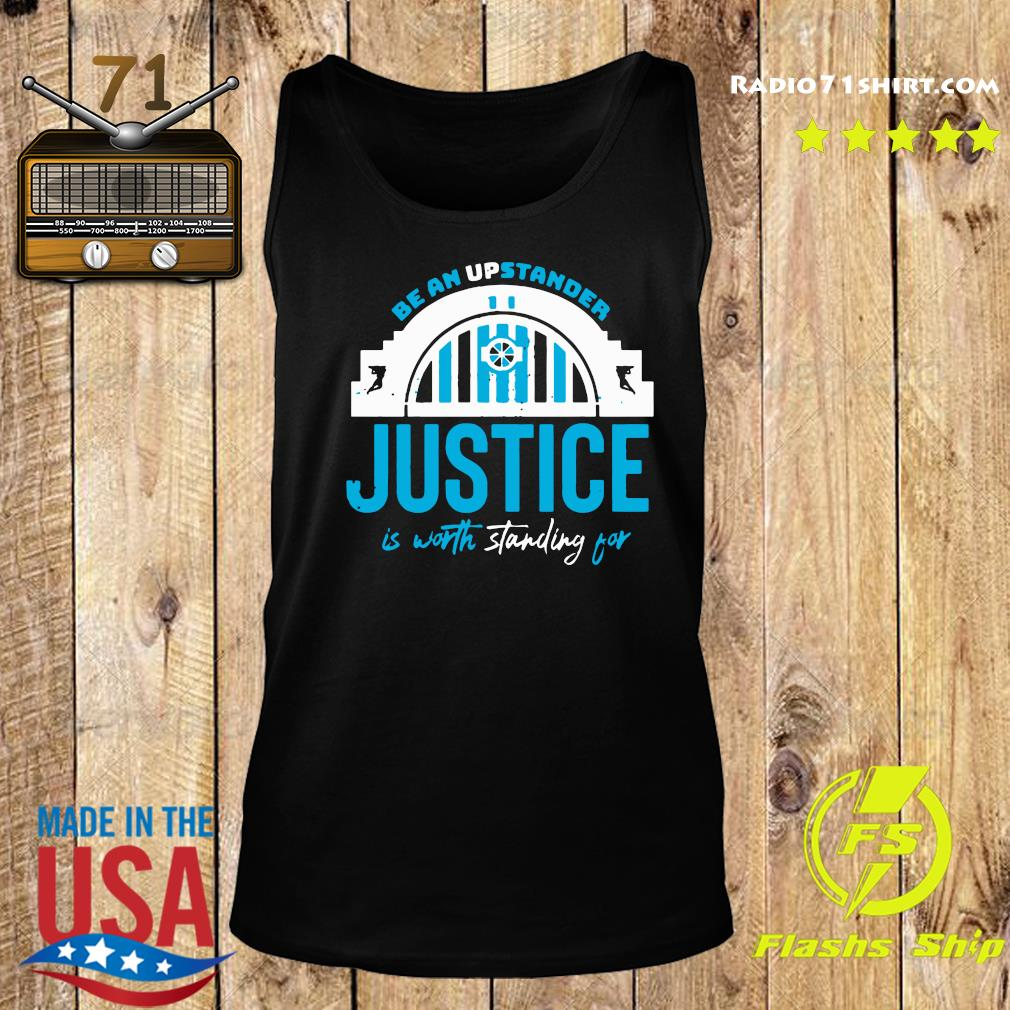 Be An Upstander Justice Is Worth Standing For Shirt Tank top