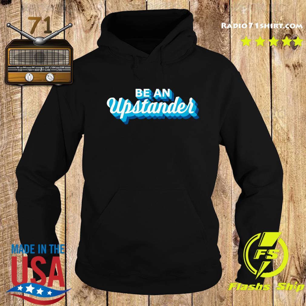 BE An Upstander Shirt Hoodie