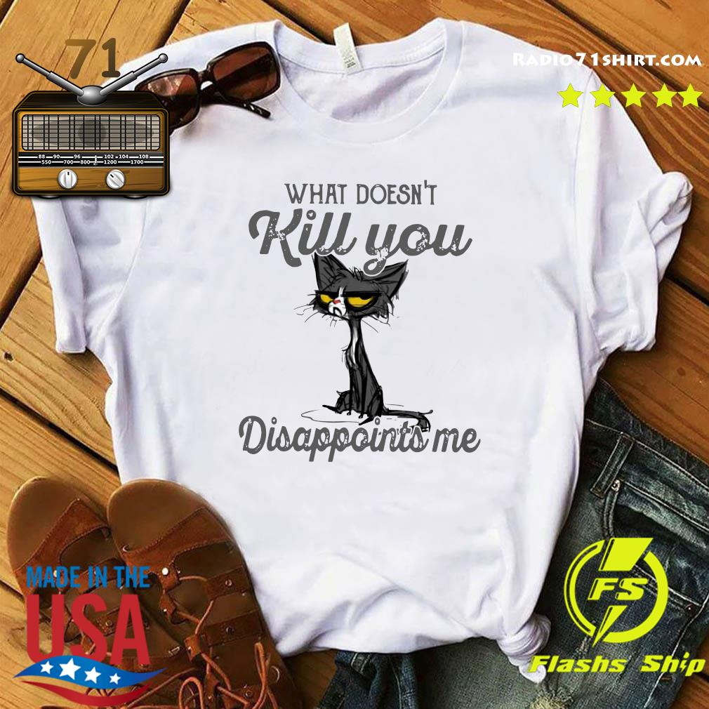 Black Cat What Doesn't Kill You Disappoints Me Shirt