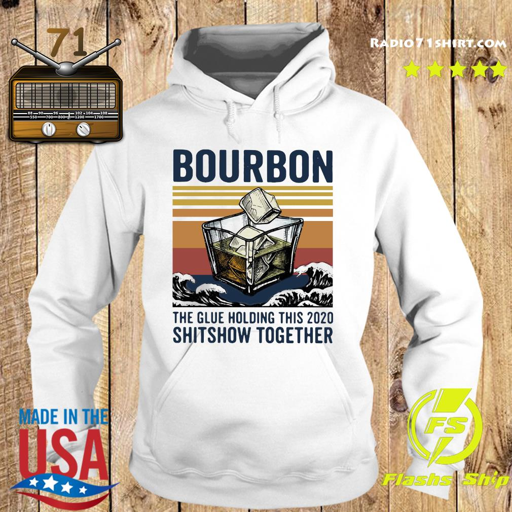 Bourbon The Glue Holding This 2020 Shitshow Together Vintage Retro Shirt Hoodie