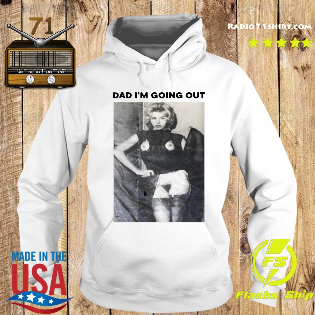 Dad I'm Going Out Women's Shirt Hoodie