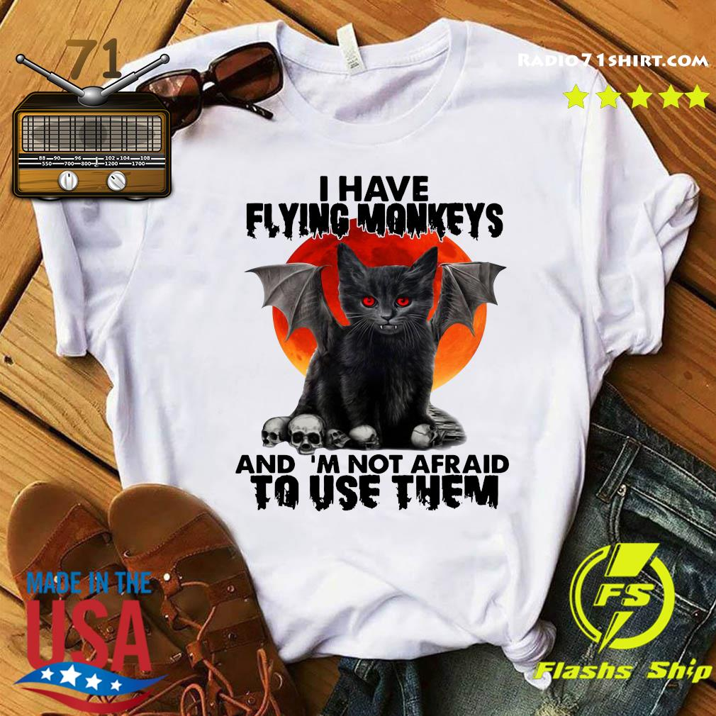 I have flying monkeys and I'm not afraid to use them shirt