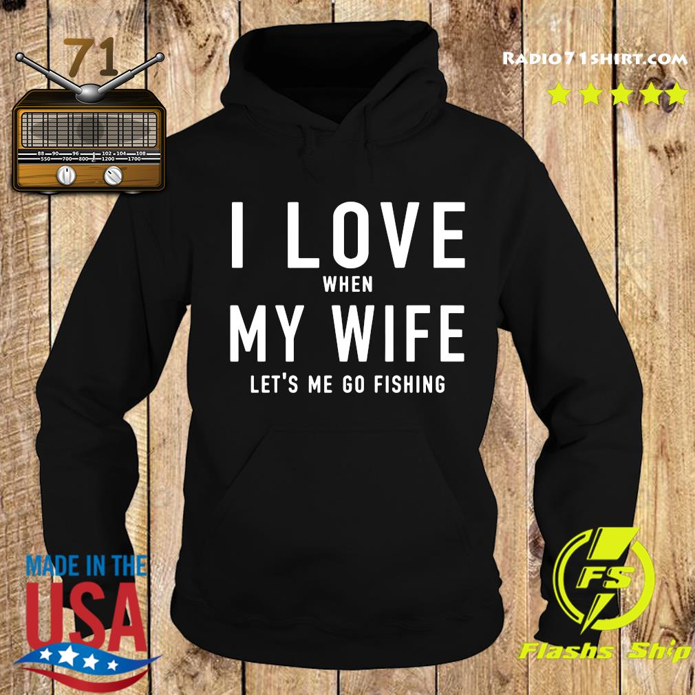 I Love When My Wife Let's Me Go Fishing Shirt Hoodie
