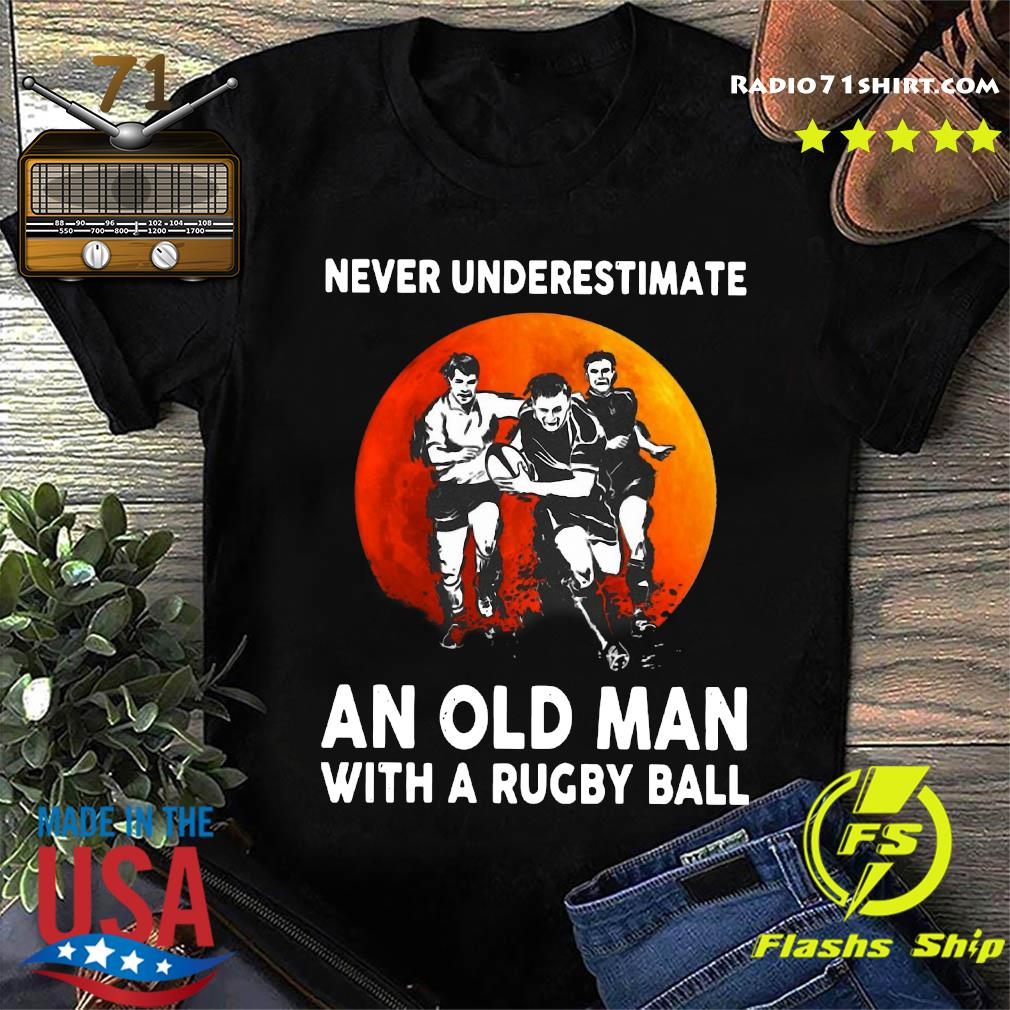 Official Never Underestimate An Old Man With A Rugby Ball Moon Shirt