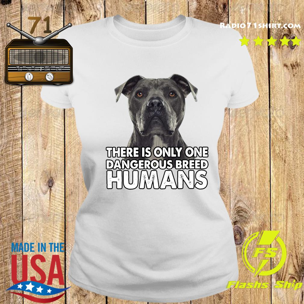 Pitbull There is only one dangerous breed humans s Ladies tee