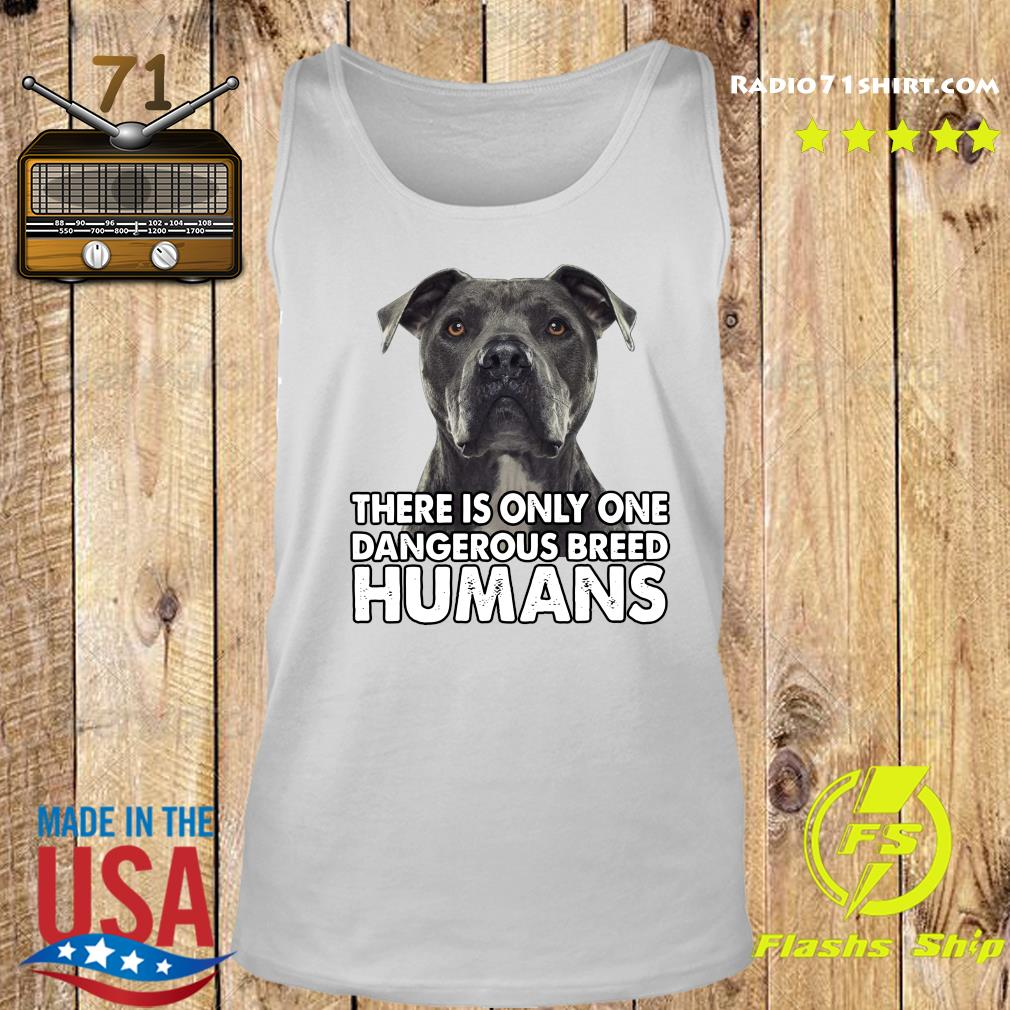 Pitbull There is only one dangerous breed humans s Tank top
