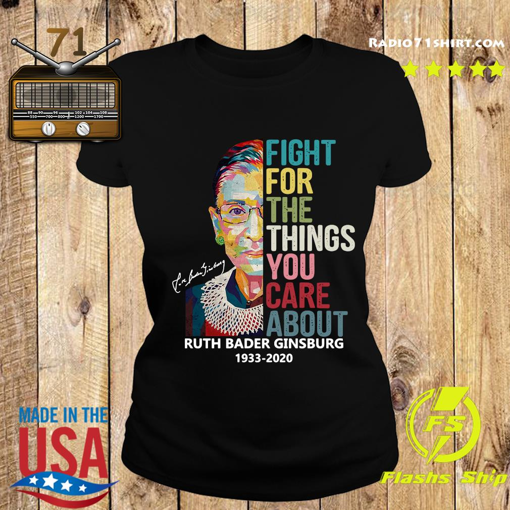 Ruth Bader Ginsburg 1933 2020 Fight For The Things You Care About Signature Shirt Ladies tee