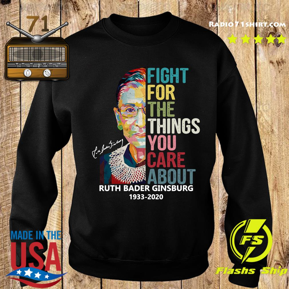 Ruth Bader Ginsburg 1933 2020 Fight For The Things You Care About Signature Shirt Sweater