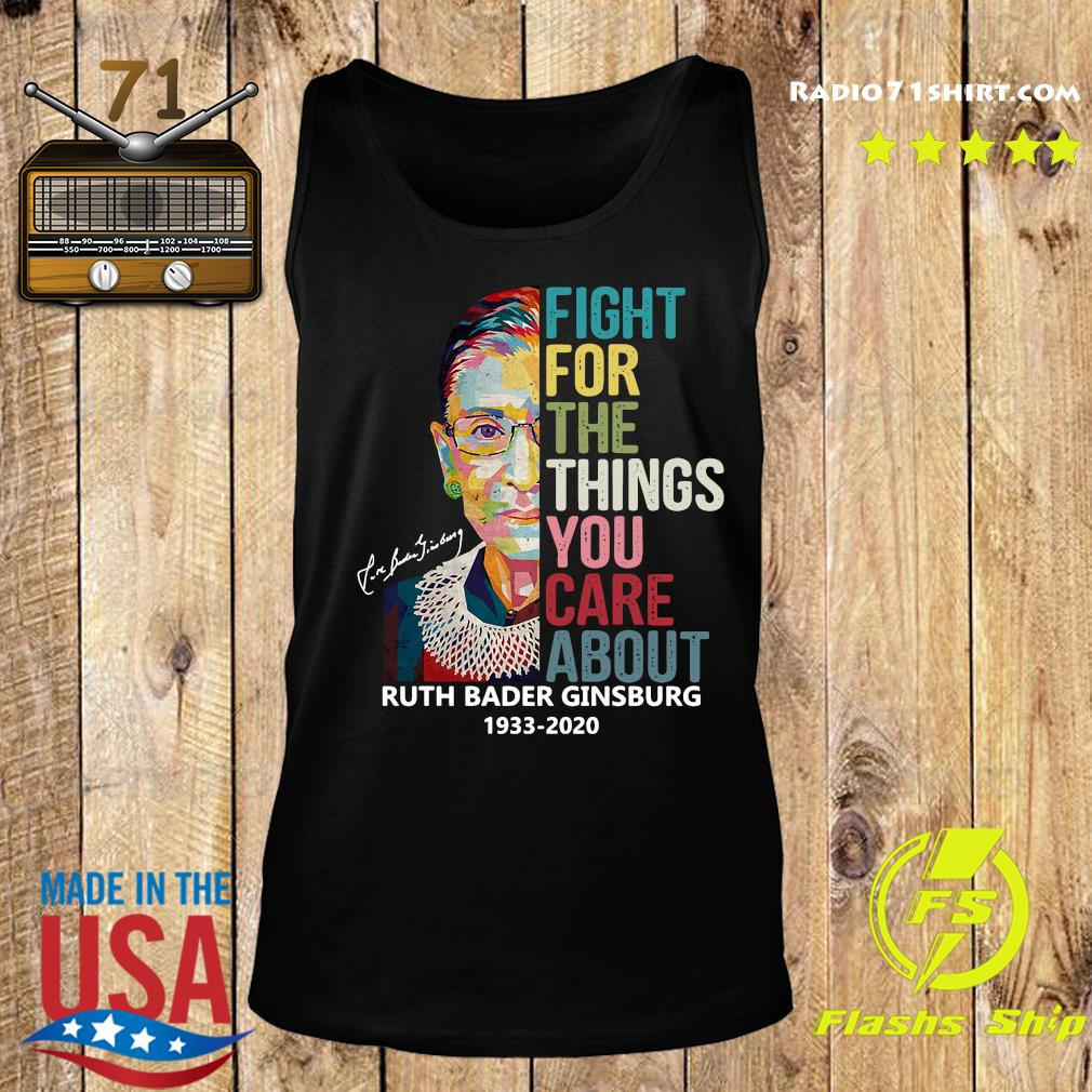 Ruth Bader Ginsburg 1933 2020 Fight For The Things You Care About Signature Shirt Tank top