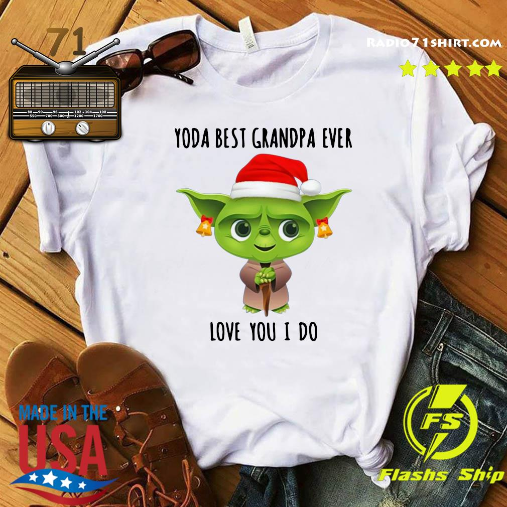 Santa Yoda Best Grandpa Ever Love You I Do Shirt