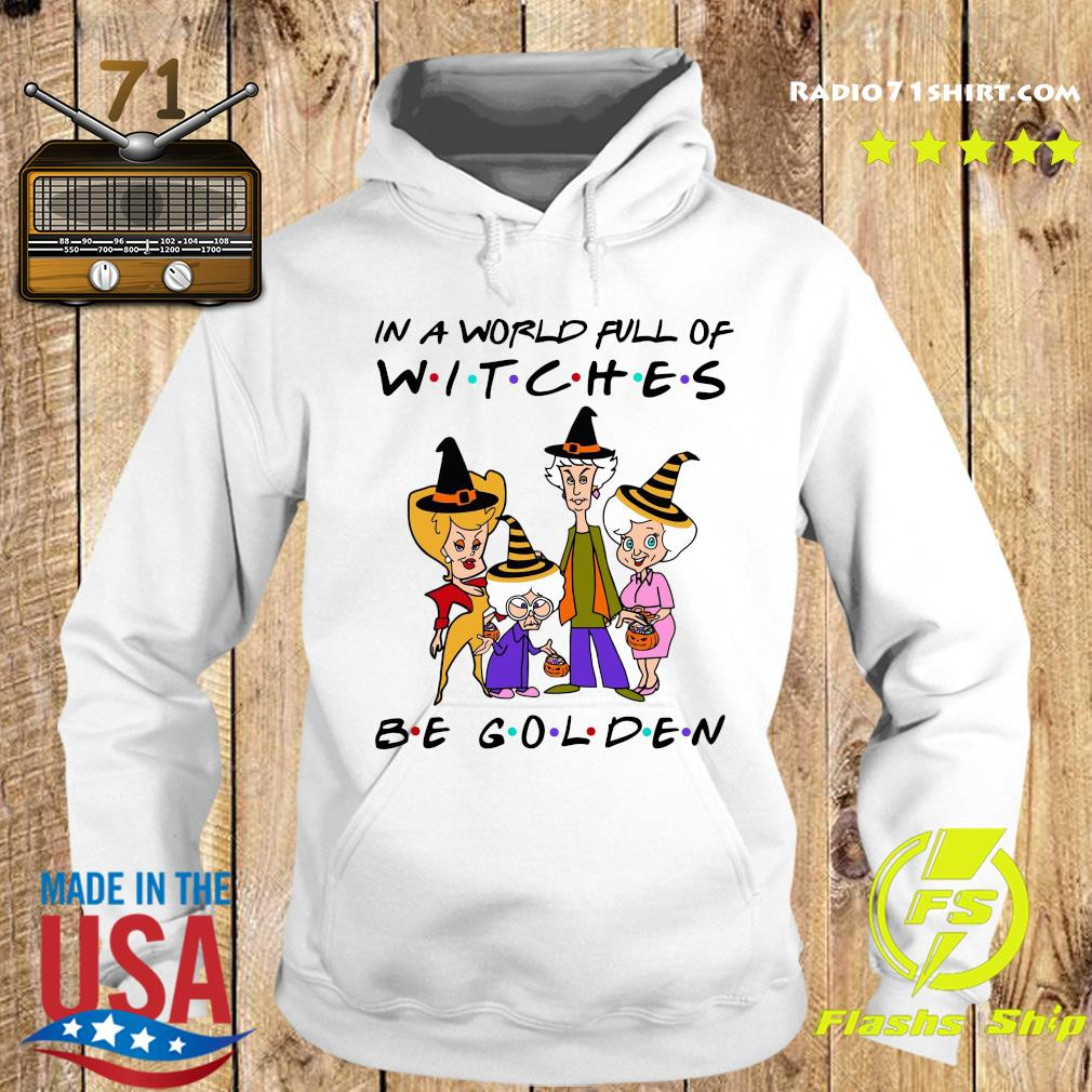 The Golden Girl In A World Full Of Witches Be Golden Shirt Hoodie