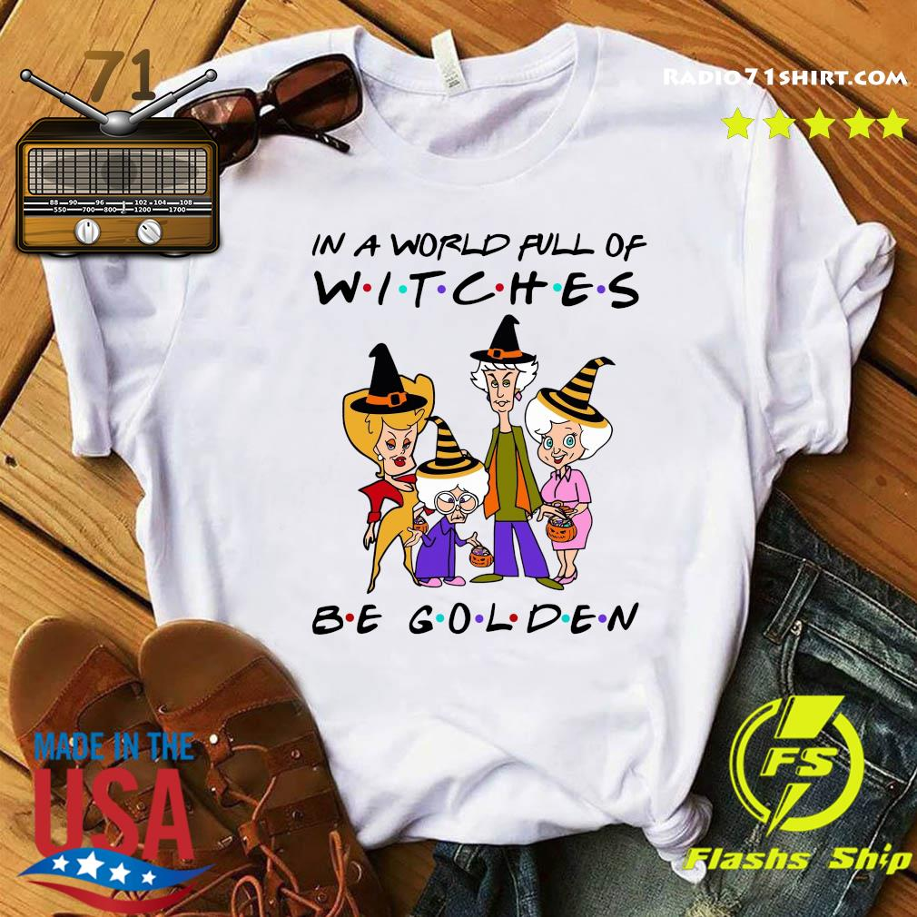 The Golden Girl In A World Full Of Witches Be Golden Shirt