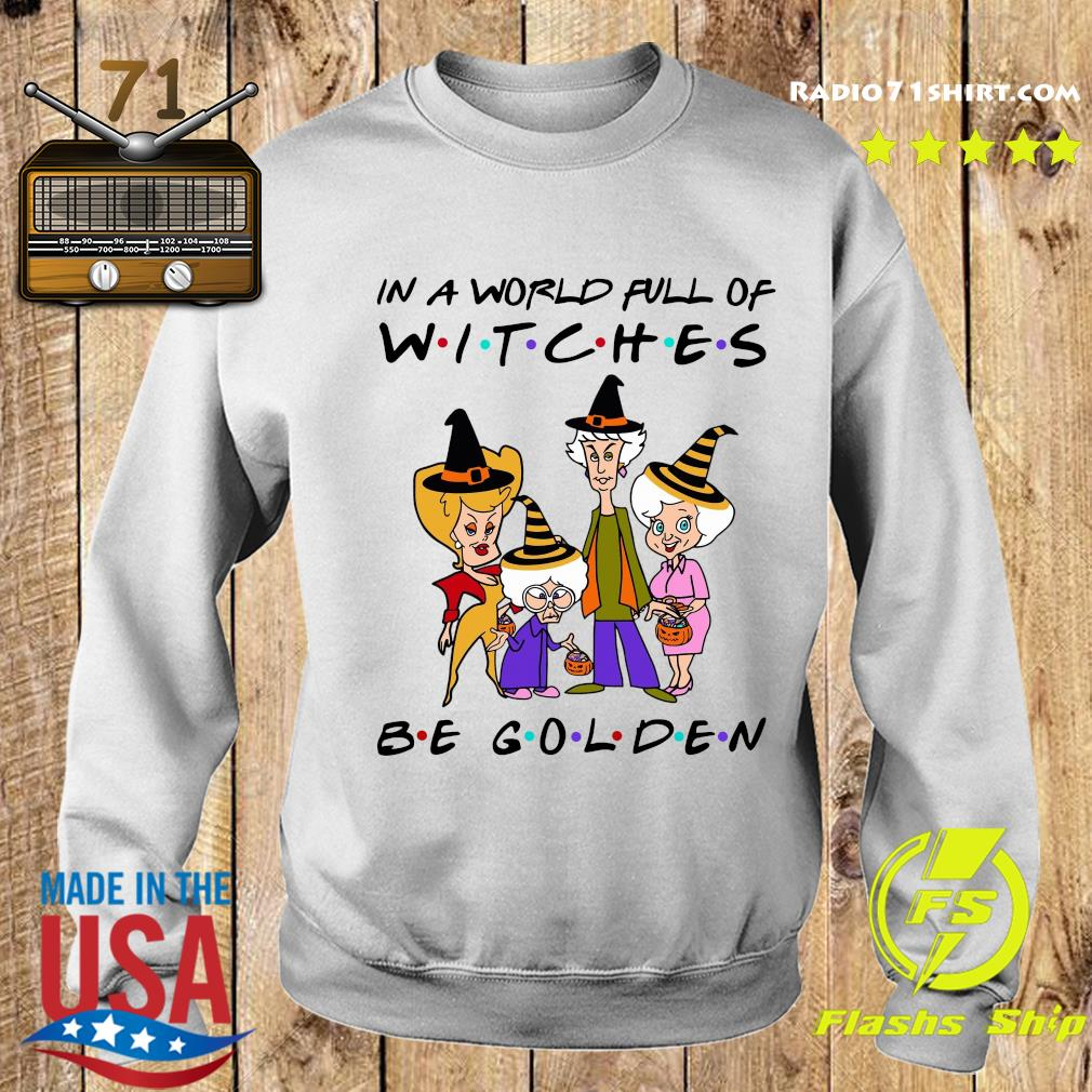 The Golden Girl In A World Full Of Witches Be Golden Shirt Sweater
