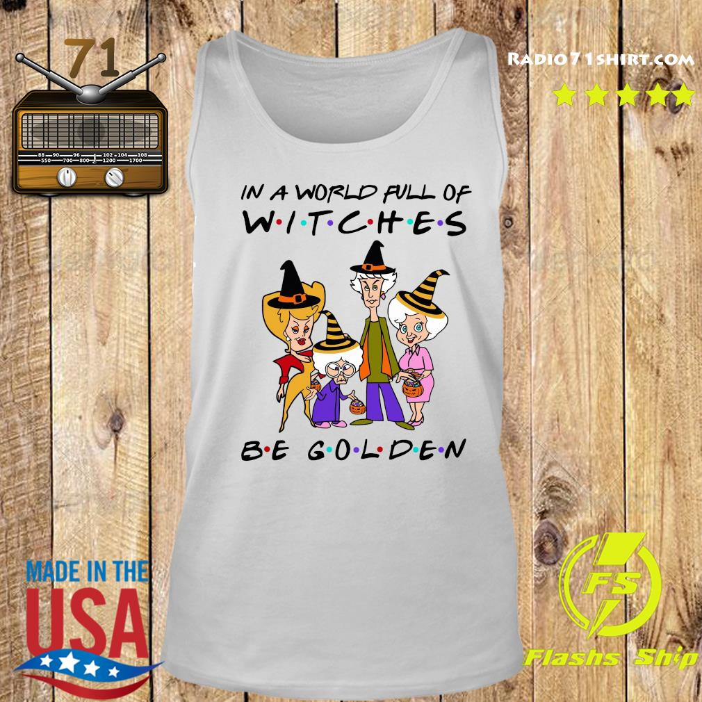 The Golden Girl In A World Full Of Witches Be Golden Shirt Tank top