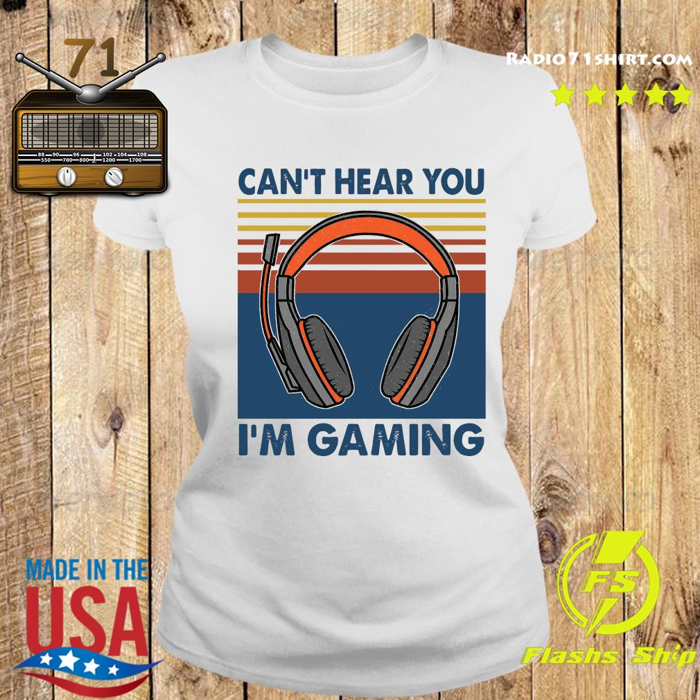 Vintage Headphone Can't Hear You I'm Gaming Shirt Ladies tee