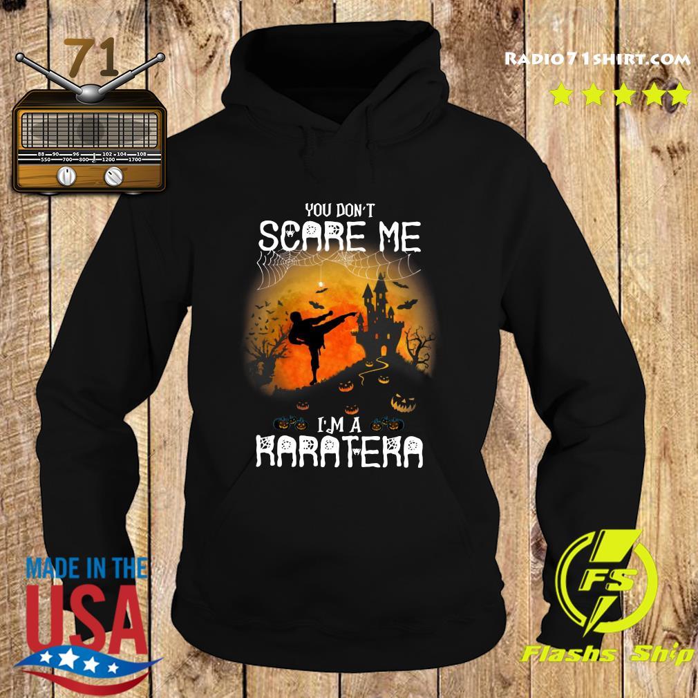 You Don't Scare Me I'm A Karatera Halloween Shirt Hoodie
