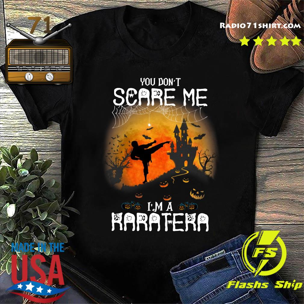 You Don't Scare Me I'm A Karatera Halloween Shirt