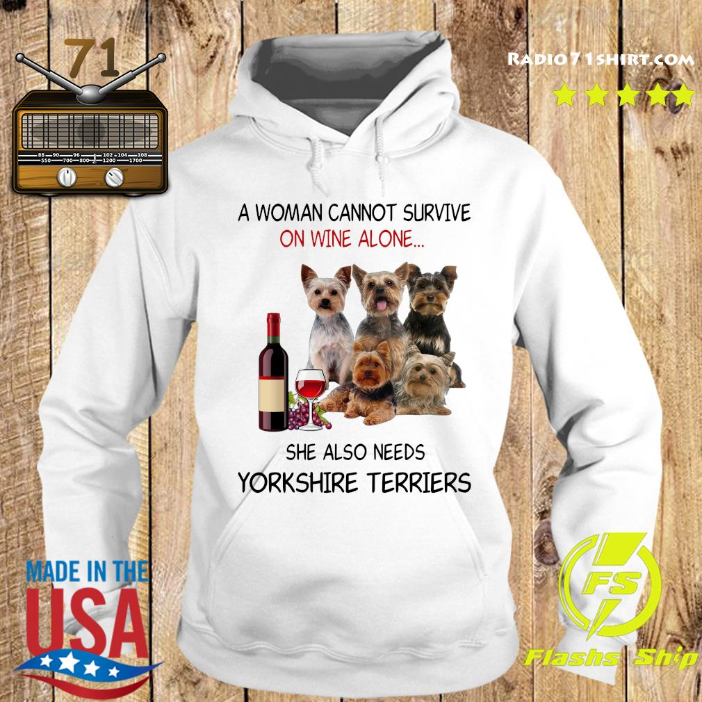 A Woman Cannot Survive On Wine Alone She Also Needs Yorkshire Terriers Shirt Hoodie