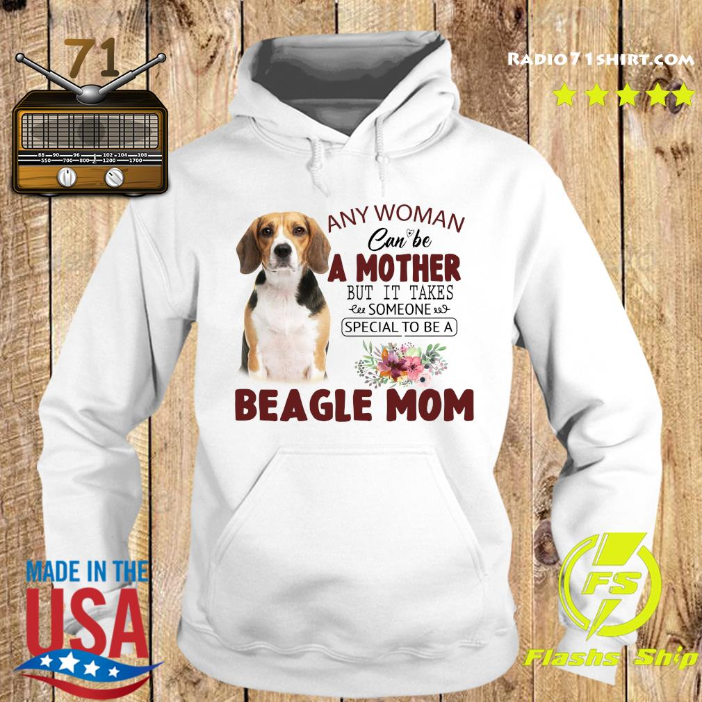 Any Woman Can Be A Mother But It Takes Someone Special To Be A Beagle Mom Shirt Hoodie