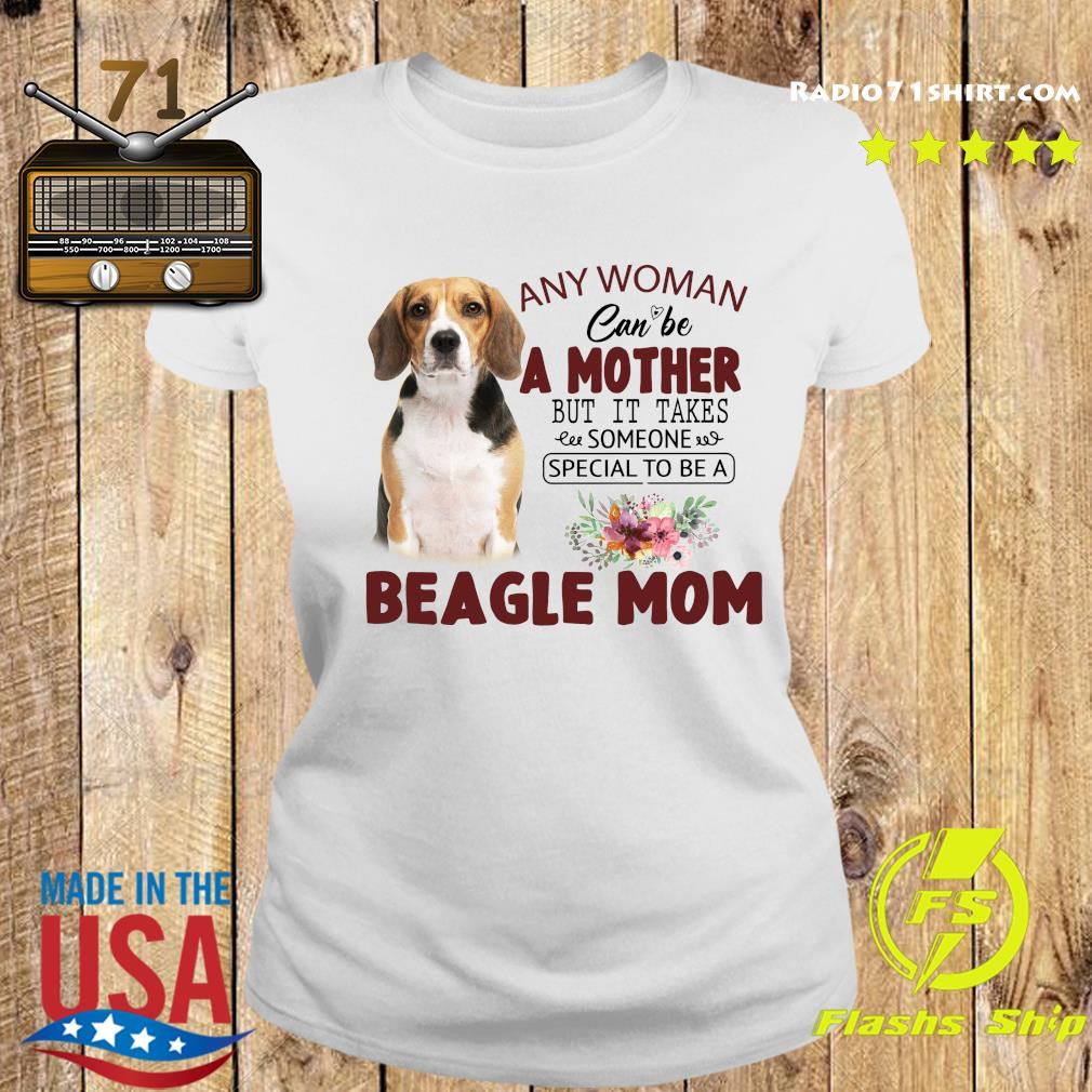 Any Woman Can Be A Mother But It Takes Someone Special To Be A Beagle Mom Shirt Ladies tee