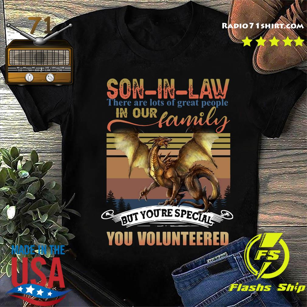 Dragon Son-in-law There Are Lots Of Great People In Our Family But You're Special You Volunteered Vintage Shirt