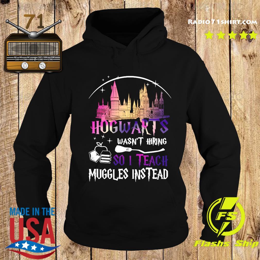 Hogwarts Wasn't Hiring So I Teach Muggles Instead Shirt Hoodie