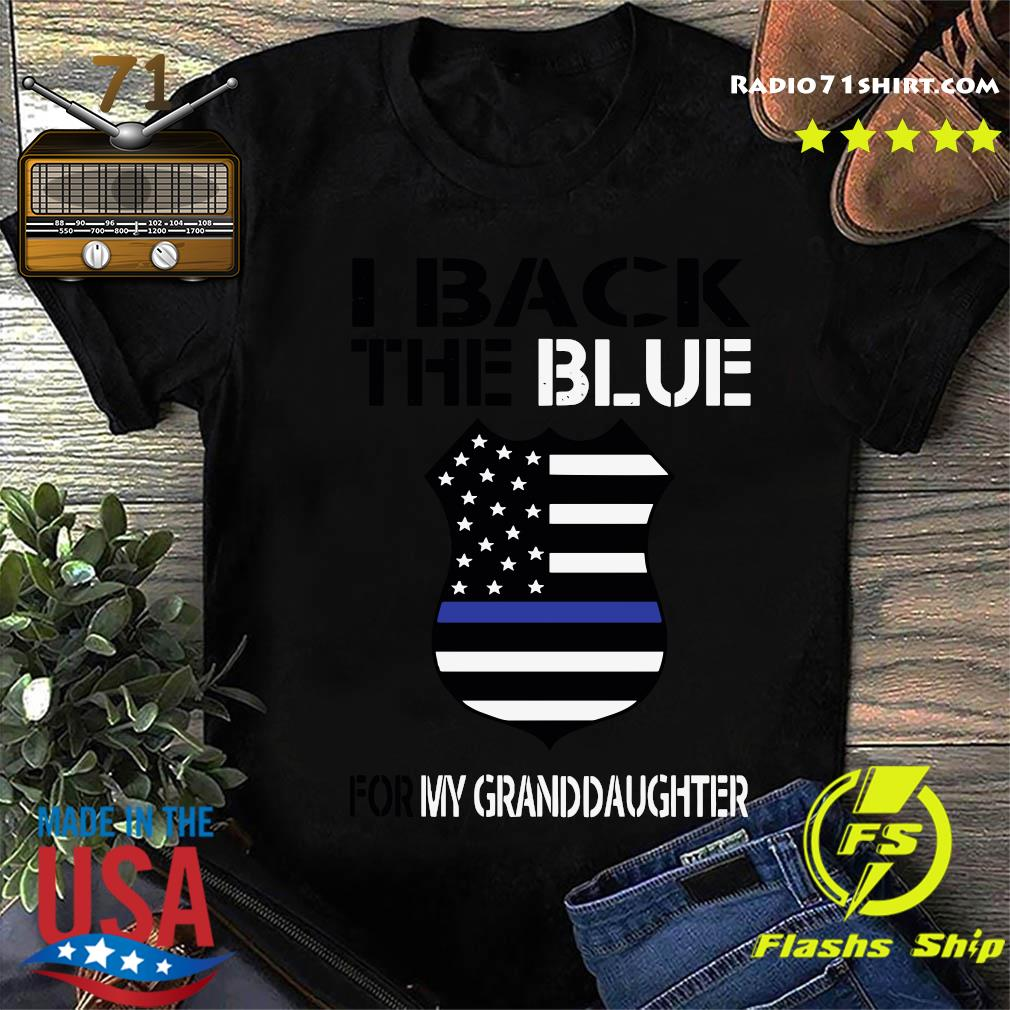 I Back The Blue For My Granddaughter Shirt