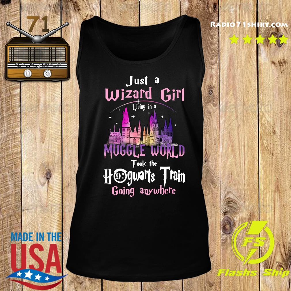 Just A Wizard Girl Living In A Muggle World Took The Hogwarts Train Going Anywhere Shirt Tank top
