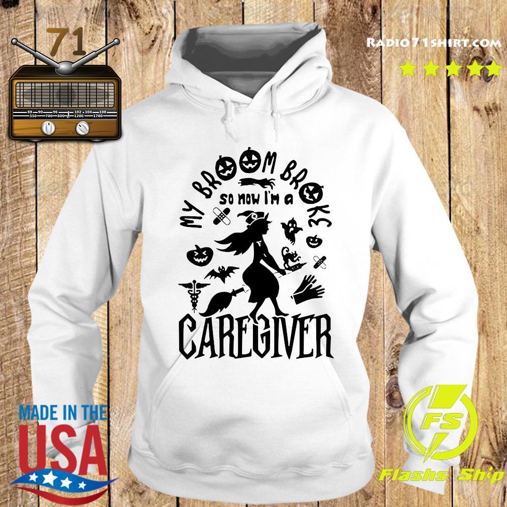 My Broom Broke So Now I'm A Caregiver Halloween Shirt Hoodie